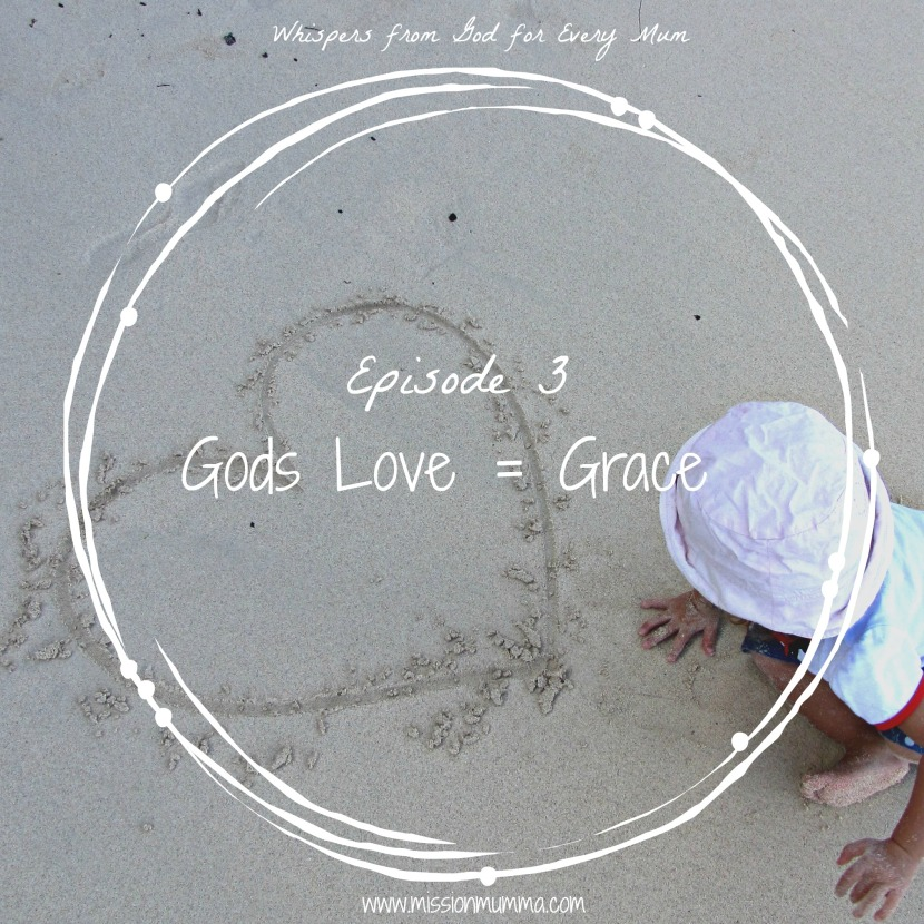 Episode 3 – Gods Love = Grace